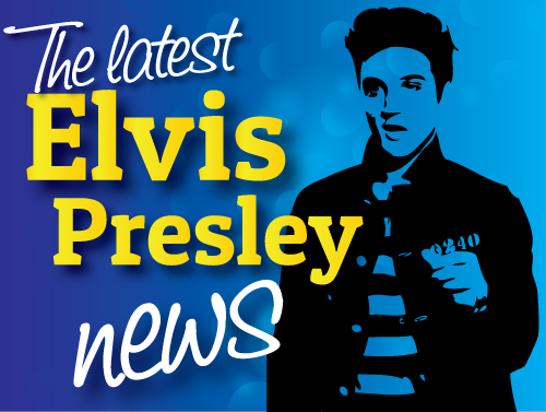 All the latest Elvis Presley News